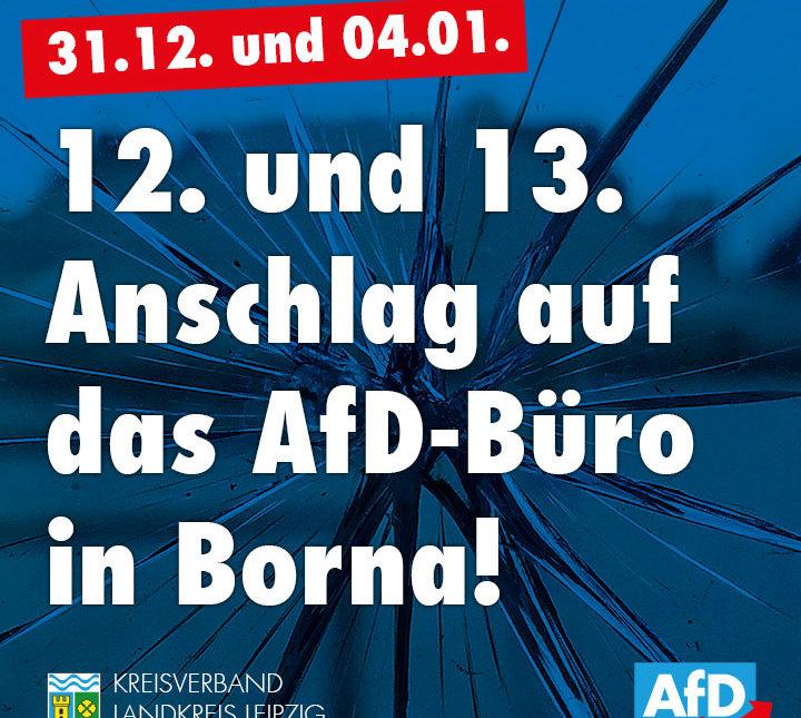 12. und 13. Anschlag auf das AfD-Büro in Borna!